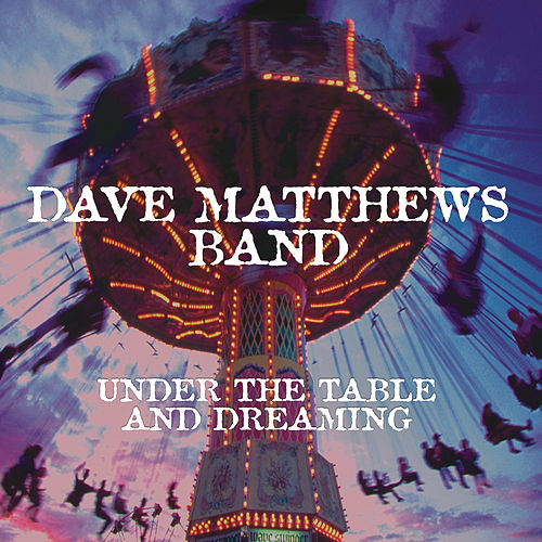 Under The Table And Dreaming by Dave Matthews Band
