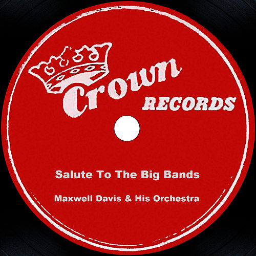 Salute To The Big Bands by Maxwell Davis