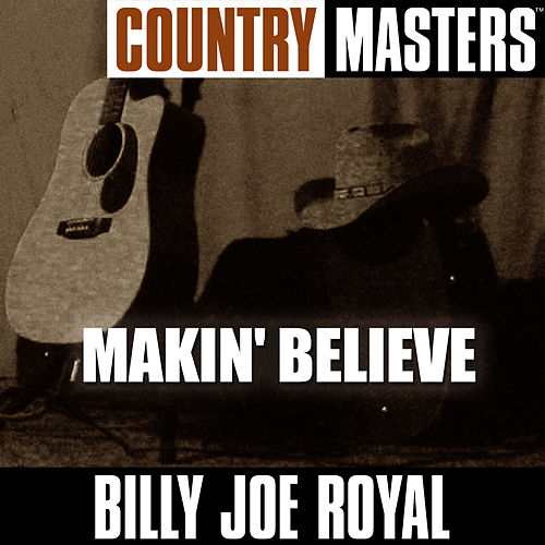 Country Masters: Makin' Believe by Billy Joe Royal