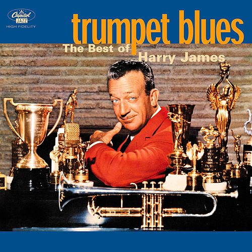 Trumpet Blues: The Best Of Harry James de Harry James