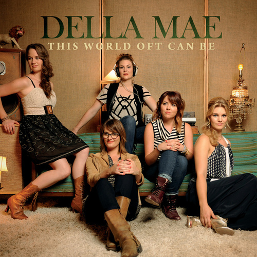 This World Oft Can Be by Della Mae