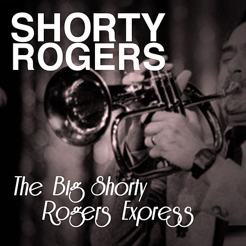 The Big Shorty Rogers Express de Shorty Rogers