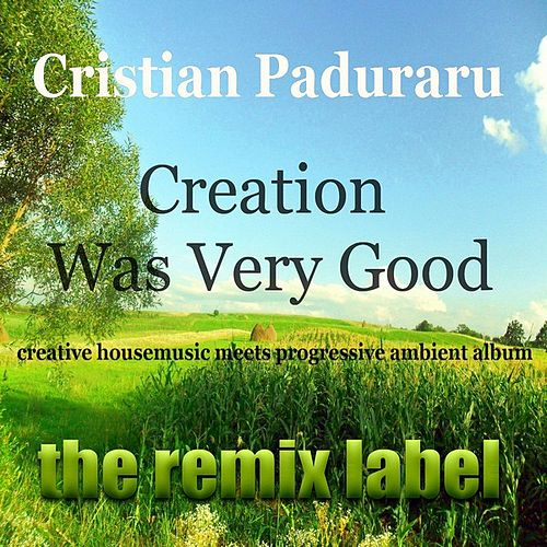 Creation Was Verygood (Creative Housemusic Meets Progressive Ambient Album) de Paduraru