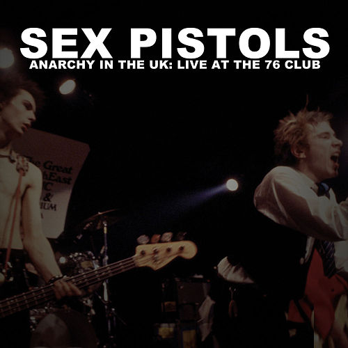 Anarchy in the U.K.: Live at the 76 Club by Sex Pistols