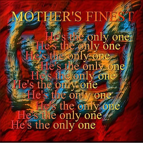 He's The Only One by Mother's Finest