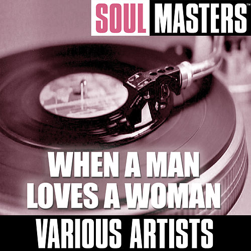 Soul Masters: When A Man Loves A Woman by Various Artists