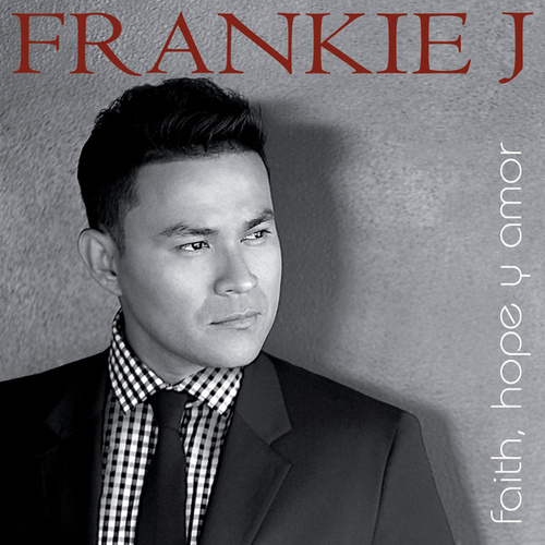 Faith, Hope Y Amor von Frankie J