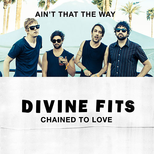 'Chained to Love' b/w 'Ain't That the Way' by Divine Fits
