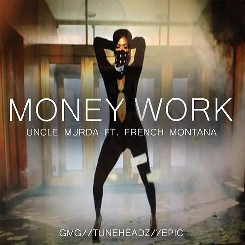 Money Work (Clean) [feat. French Montana] by Uncle Murda