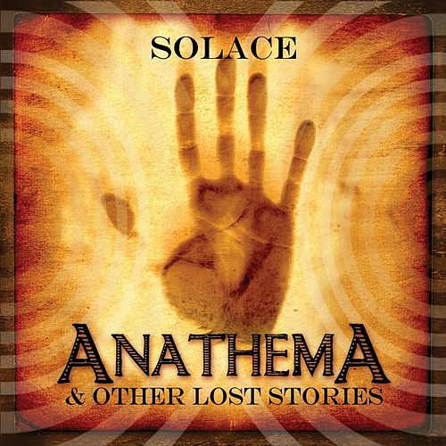 Anathema and Other Lost Stories by Solace