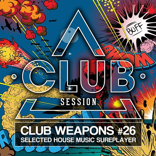 Club Session Pres. Club Weapons No. 26 (Selected House Sureplayer) von Various Artists