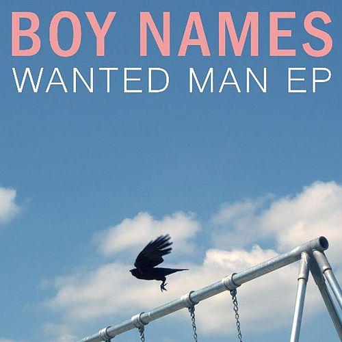 Wanted Man EP by Boy Names : Napster