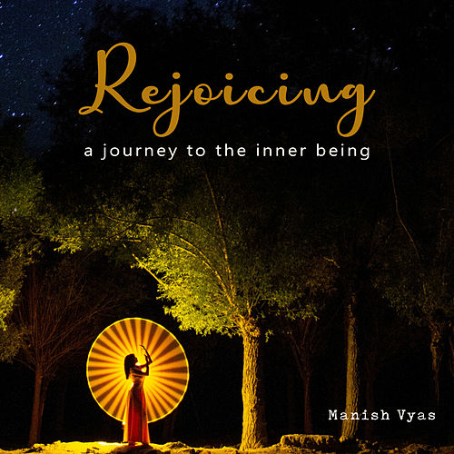 Rejoicing (A Journey to the Inner Being) by Manish Vyas