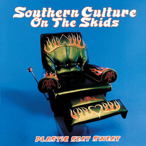 Plastic Seat Sweat by Southern Culture on the Skids