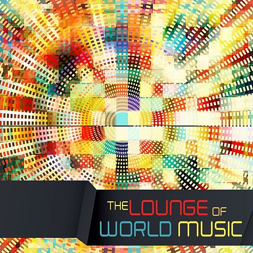 The Lounge of World Music by Various Artists