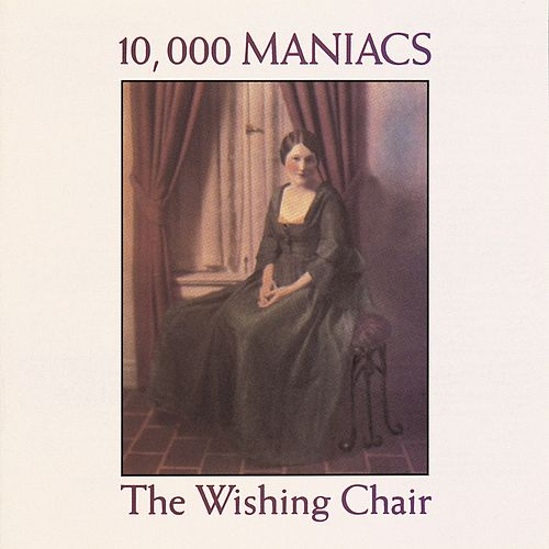 The Wishing Chair von 10,000 Maniacs