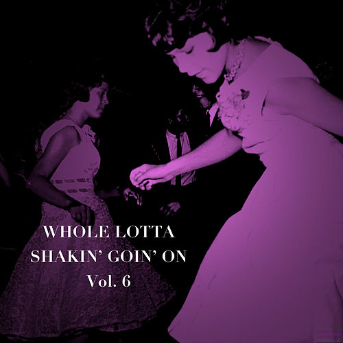 Whole Lotta Shakin' Goin' on, Vol. 6 di Various Artists
