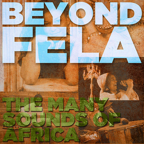Beyond Fela: The Many Sounds of Africa by Various Artists