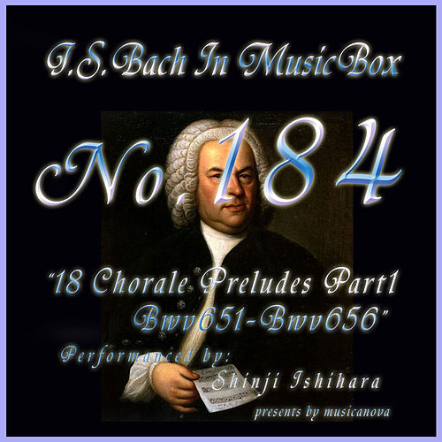 Bach In Musical Box 184 /  18 Chorale Preludes Part1 BWV651-BWV656 - EP de Shinji Ishihara