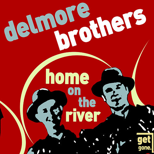 Home on the River - Classic Old Time Country by The Delmore Brothers