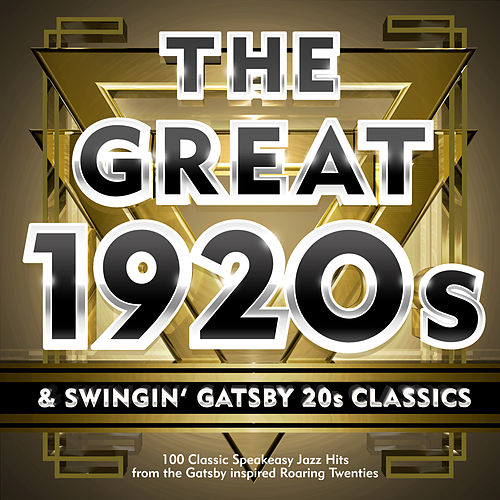 The Great 1920s & Swingin' Gatsby 20s Classics - 100 Classic Speakeasy Jazz Hits from the Gatsby Inspired Roaring Twenties by Various Artists