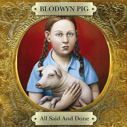 All Said and Done by Blodwyn Pig