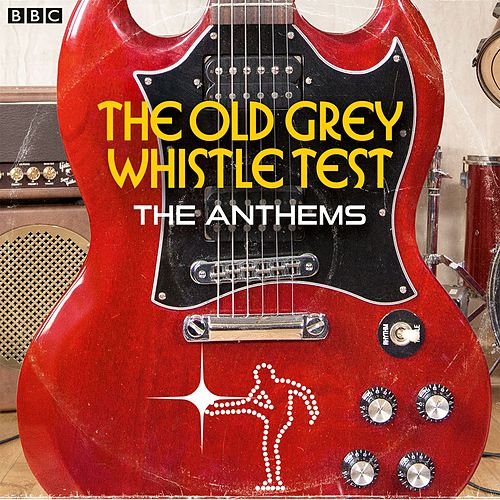 The Old Grey Whistle Test: The Anthems by Various Artists