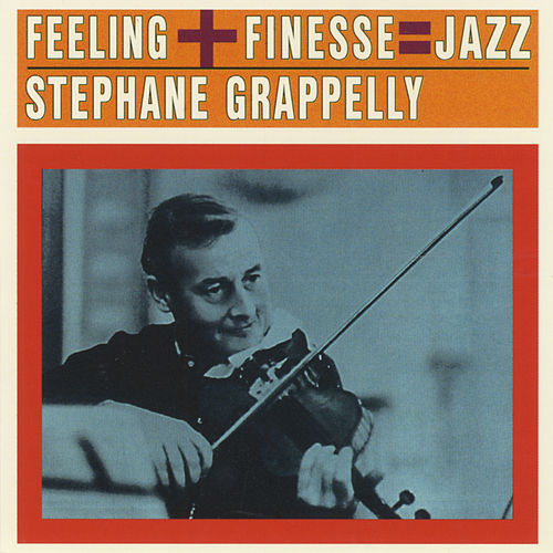 Feeling + Finesse = Jazz de Stephane Grappelli