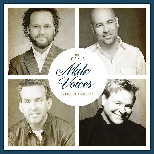 The Iconic Male Voices of Christian Music by Various Artists