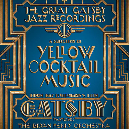 The Great Gatsby - The Jazz Recordings (A Selection of Yellow Cocktail Music from Baz Luhrmann's Film the Great Gatsby) van Bryan Ferry