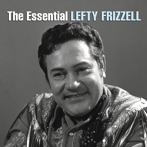 The Essential Lefty Frizzell by Lefty Frizzell