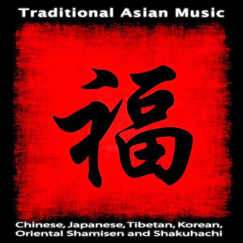 Traditional Asian Music: Chinese, Japanese, Tibetan, Korean, Oriental Shamisen and Shakuhachi by Asian Traditional Music