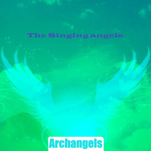 Angels (The Singing Angels) by The Arch Angels