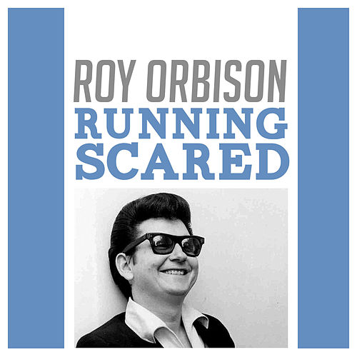 Running Scared by Roy Orbison