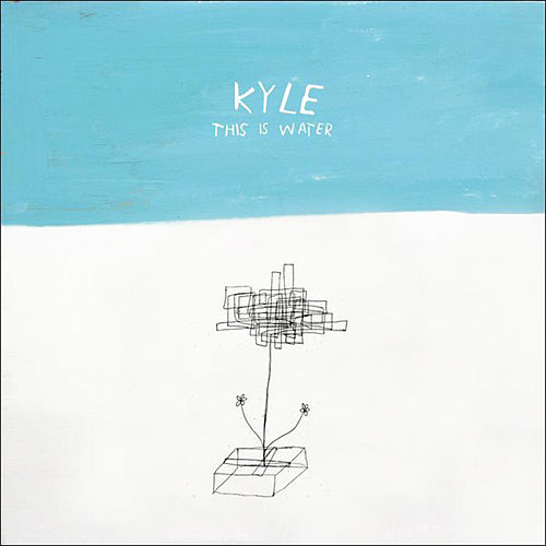 This Is Water by KYLE