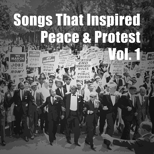 Songs That Inspired Peace & Protest, Vol. 1 by Various Artists