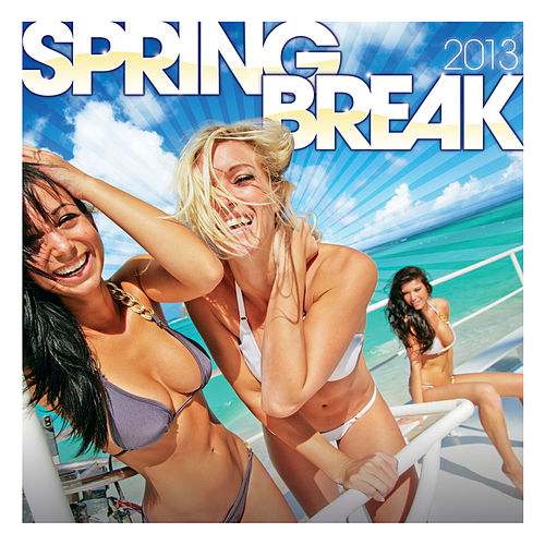 Spring Break 2013 de Various Artists