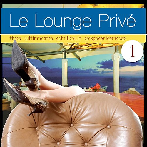 Le Lounge Prive 1 (The Ultimate Chillout Experience) von Various Artists