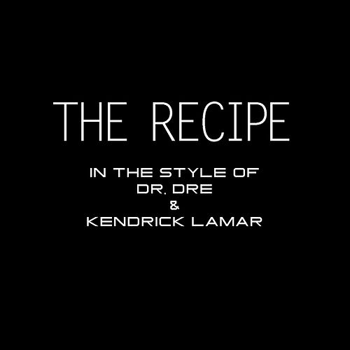 The Recipe (In The Style of Dr. Dre & Kendrick Lamar) by The Recipe