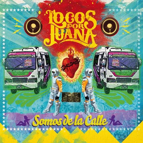 Somos De La Calle de Locos Por Juana