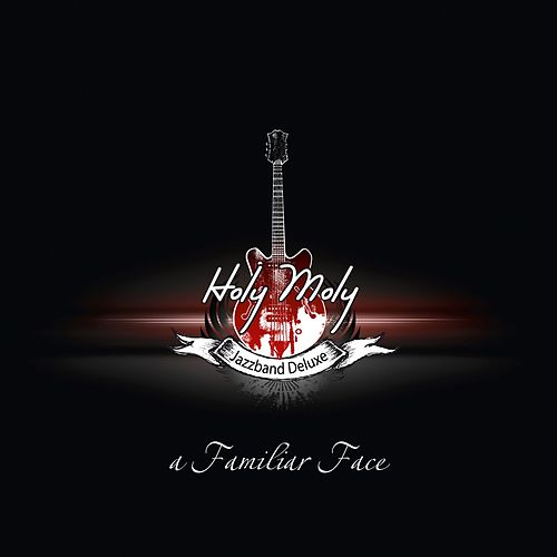 A Familiar Face by Holy Moly Jazzband Deluxe
