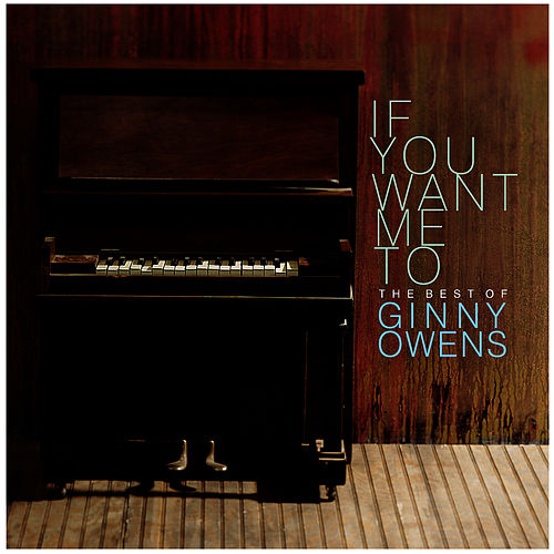 If You Want Me To: The Best Of Ginny Owens by Ginny Owens