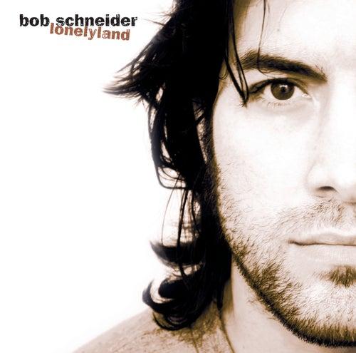 Lonelyland by Bob Schneider