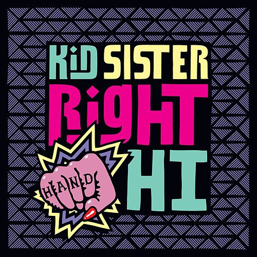Right Hand Hi de Kid Sister