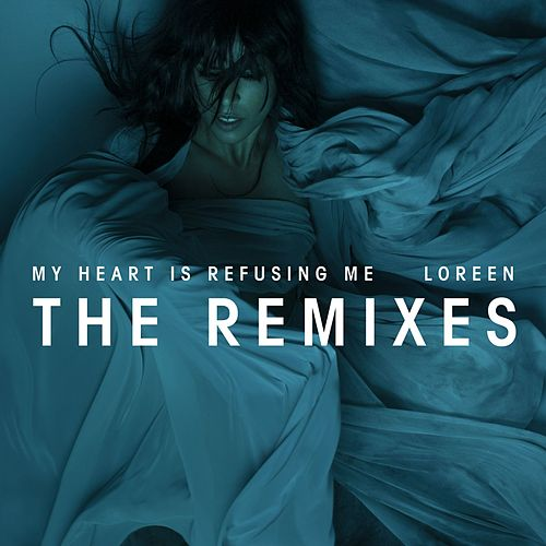 My Heart Is Refusing Me (Remixes) by Loreen