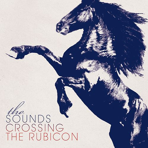 Crossing The Rubicon by The Sounds