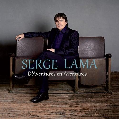 D'Aventures en Aventures de Serge Lama