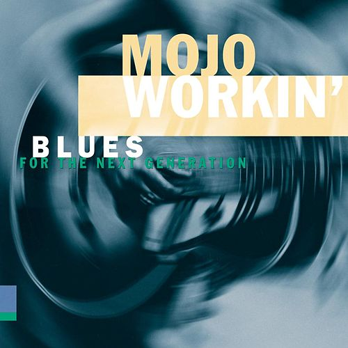 Mojo Workin': Blues For The Next Generation de Various Artists