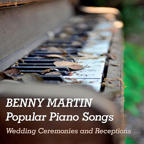 Popular Piano Songs: Wedding Ceremonies and Receptions by Benny Martin