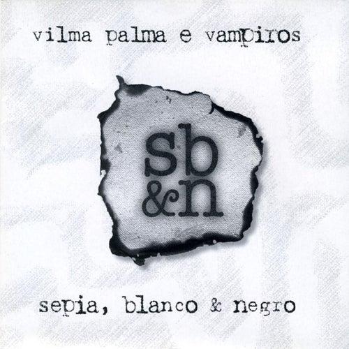 Sepia Blanco & Negro de Vilma Palma E Vampiros